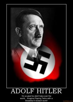 Image from http://www.demotivationalposters.org/image/demotivational-poster/0806/adolf-hitler-humor-funny-lol-rofl-demotivational-poster-1214872171.jpg.