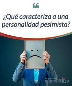 ¿Qué caracteriza a una personalidad pesimista?   Descubre en  qué #caracteriza a una #personalidad #pesimista y qué características se suelen encontrar en este perfil  #Psicología
