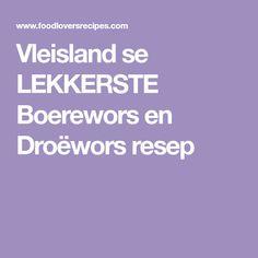 Vleisland se LEKKERSTE Boerewors en Droëwors resep