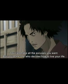 Mugen - Samurai Champloo Wow, this might be the only time he's ever said anything significant.Besides the usual throw downs and constant cursing