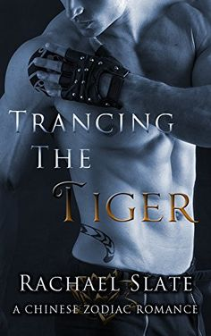 Trancing the Tiger (Chinese Zodiac Romance Series Book 1) by [Slate, Rachael]