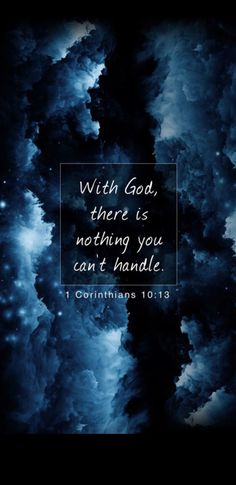 With God there is nothing you cant Handle, corinthians bible verse. the encouragement bible verse Inspirational Bible Quotes, Bible Verses Quotes, Bible Scriptures, Faith Quotes, Bible Book, Thankful Bible Quotes, Motivational Verses, Inspirational Backgrounds, Holy Quotes
