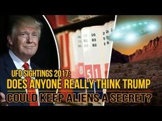 Close Encounters UFO: UFO Sightings 2017 Does Anyone Really Think Trump ...