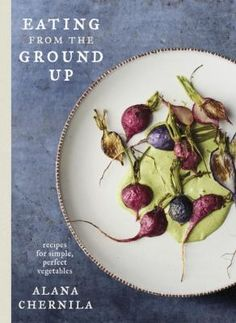 "Read ""Eating from the Ground Up Recipes for Simple, Perfect Vegetables: A Cookbook"" by Alana Chernila available from Rakuten Kobo. Vegetables keep secrets, and to prepare them well, we need to know how to coax those secrets out. Asparagus Bacon, Roasted Radishes, Preserved Lemons, Bacon Pasta, Creamy Spinach, Up Book, Cabbage Soup, New Cookbooks, From The Ground Up"
