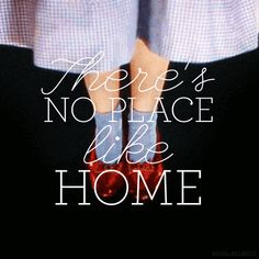There's no place like home.