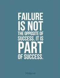 Failure is not the opposite of success. Is part of success!
