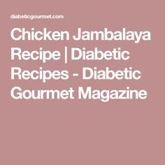 Chicken Jambalaya Recipe | Diabetic Recipes - Diabetic Gourmet Magazine