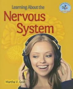 Learning about the Nervous System.  By Martha V. Gold.  Call # MCN J 612.8 GOL