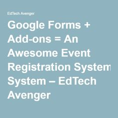 Google Forms + Add-ons = An Awesome Event Registration System – EdTech Avenger
