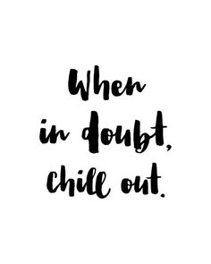When In Doubt Chill Out Printable Wall Art by PaperMoonPrintArt