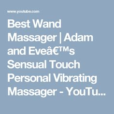 Best Wand Massager | Adam and Eve's Sensual Touch Personal Vibrating Massager - YouTube Wand Massager, Wands, Touch, Youtube, Youtubers, Fairy Wands, Youtube Movies