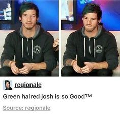 Why have I never seen green haired Josh?