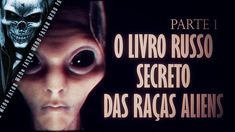 🔵 O LIVRO RUSSO SECRETO DAS RAÇAS ALIENS - PARTE #1