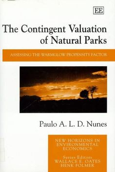The contingent valuation of natural parks : assesing the warmglow propensity factor / Paulo A. L. D. Nunes Cheltenham : Edward Elgar, cop. 2002