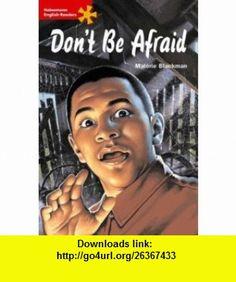 Dont Be Afraid Advanced Level (Heinemann English Readers) (9780435011345) Malorie Blackman , ISBN-10: 0435011340  , ISBN-13: 978-0435011345 ,  , tutorials , pdf , ebook , torrent , downloads , rapidshare , filesonic , hotfile , megaupload , fileserve