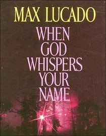 max lucado when god whispers your name | When God Whispers Your Name, Max Lucado