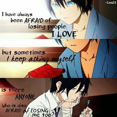 Anime: Noragami The best quote for Noragami so far. Sad Anime Quotes, Manga Quotes, Dark Quotes, Love Quotes, Inspirational Quotes, Anime Noragami, Manga Anime, Afraid To Lose You, A Silent Voice