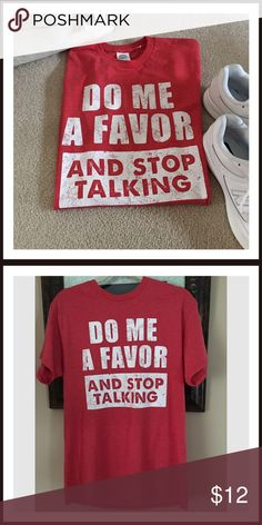"""""""Do Me A Favor & Stop Talking"""" Tee Would you love to just say this sometimes to people...""""Do Me A Favor & Stop Talking"""". Well now you can wear what you are thinking. This is a Cute novelty Tee. Measurements are as follows...19"""" from armpit to armpit and 28"""" in length. Boutique Tops Tees - Short Sleeve"""