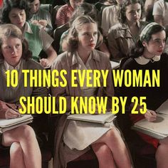 10 things every woman should know by 25 http://www.cosmopolitan.com/celebrity/news/10-things-women-25
