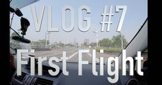 First Flight | Vlog 7