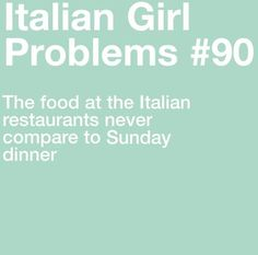 Sunday dinners were the best... I can't go to Italian restaurants for this very reason.