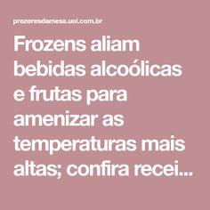 Frozens aliam bebidas alcoólicas e frutas para amenizar as temperaturas mais altas; confira receitas