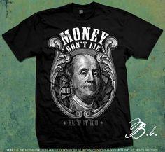 1f24c157 Keep It 100 (Money don't lie) hustle, street wear, mens fashion, clothing