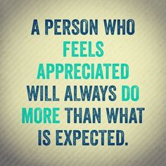 A person who feels appreciated will always do more than what is ...