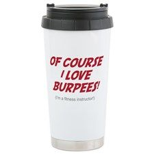 Of Course I love Burpees! Travel Mug - Gift Ideas for Personal Trainer (CafePress.com)