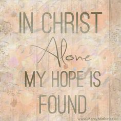 ** In Christ alone my hope is found pinner's board has a lot of songs on it. Bible Quotes, Bible Verses, True Quotes, Scriptures, Godly Qoutes, Faith Quotes, Funny Quotes, Quotes About Strength And Love, In Christ Alone