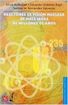 Reactores de fisión nuclear de hace miles de millones de años: Eduardo Ordóñez Regil, Suilma M. Fernández Valverde