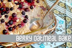 Berry Oatmeal Bake Substitute any fruit or kind of milk