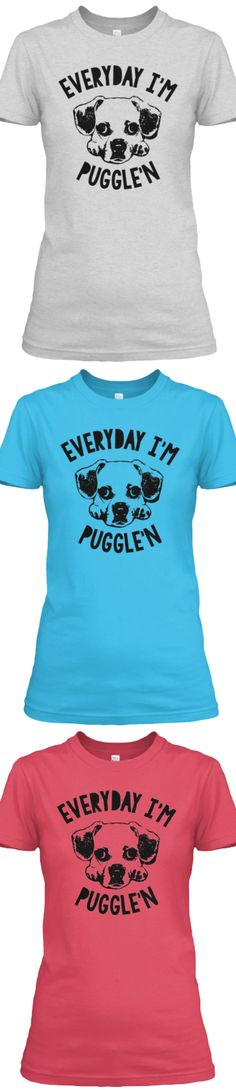 Everyday I'm Puggle'n | Limited Edition Tee | Click Image To Purchase
