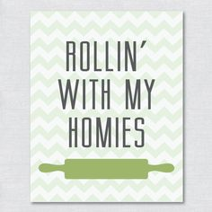 Printable Kitchen Art - Rollin' With My Homies - Digital File. $10.00 Little Ivy Design, Etsy.