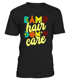 """# Camp Hair Don't Care Novelty T-Shirt .  Special Offer, not available in shops      Comes in a variety of styles and colours      Buy yours now before it is too late!      Secured payment via Visa / Mastercard / Amex / PayPal      How to place an order            Choose the model from the drop-down menu      Click on """"Buy it now""""      Choose the size and the quantity      Add your delivery address and bank details      And that's it!      Tags: Whether it's in a truck, car or hiking…"""