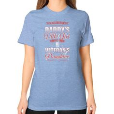 I'm not just a Daddy's Little Girl I am a Veteran's Daughter. Unisex T-Shirt (on woman)