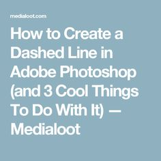 How to Create a Dashed Line in Adobe Photoshop (and 3 Cool Things To Do With It) — Medialoot