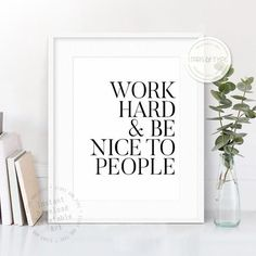 Work Hard And Be Nice To People, Printable Wall Art, Digital Print Quotes, Desk Home Office Decor, Modern Black Typography, Motivational Art. This printable wall art is a modern typographic piece that will enhance your home office decor, as well as giving an inspiring message to keep you feeling positive and motivated. This listing is for an Instant Digital Download. Printing your own artwork is an affordable, quick & easy way to refresh your living space, or give as a unique gift to a ...