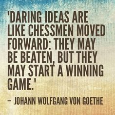 What daring ideas are you taking action on this week?