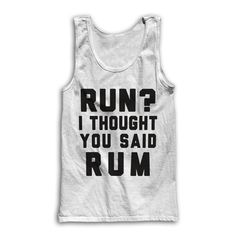 Run? I Thought You Said RUM by AwesomeBestFriendsTs on Etsy We've got tons of fitness inspired shirts! From lol funny fitness to the most motivational fitspo, we've got great tops for the gym or for running. While you're in check out our sarcastic lazy shirts for that cheat day, or grab a matching shirt for you and your bff!