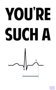 haha you're such a QT #EKG EMT pick up lines ;)