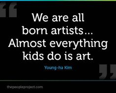 We are all born artists...