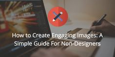 How to Create Engaging Images for Social Media: A Simple Guide For Non-Designers   Buffer