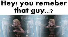 Hey you remember that guy...?  SHUT UP! WHAT GUY?