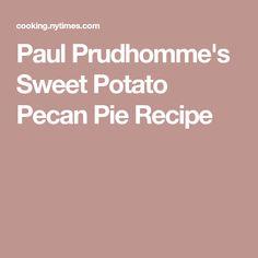 Paul Prudhomme's Sweet Potato Pecan Pie Recipe