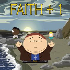 #SouthPark Have Faith People!