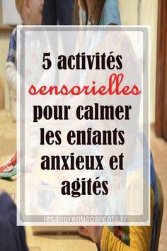 5 activités sensorielles pour calmer les enfants anxieux et agités -