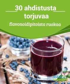 30 ahdistusta torjuvaa #flavonoidipitoista ruokaa   Ahdistusta voi vähentää myös ravinnon avulla; nämä ovat #loistavimmat ruoat siihen #tarkoitukseen.  #Luontaishoidot
