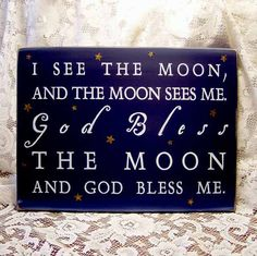 i see the moon, and the moon sees me. The moon sees somebody I'd love to see. God bless the moon, and God bless me. God bless the one I love. Look At The Moon, Over The Moon, Stars And Moon, Cool Words, Wise Words, Moon Signs, Painted Wood Signs, Beautiful Moon, Moon Child