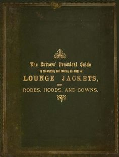 The Cutter,s Practical Guide to Jacket Cutting and Making, Embracing Lounges, Reefers & Patrol Jacketss - History of Fashion Design